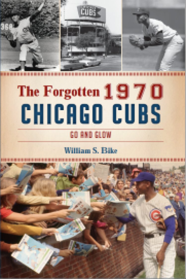 New Book 'The Forgotten 1970 Chicago Cubs: Go and Glow' Published