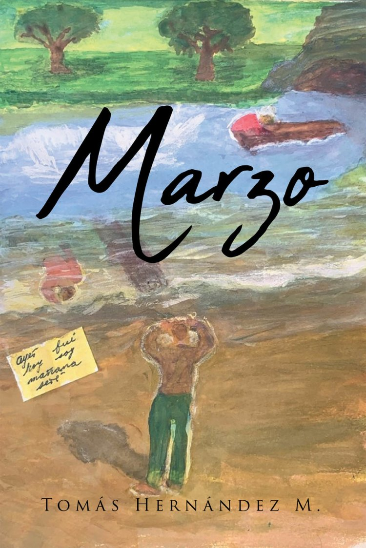 Tomás Hernández M.'S New Book Marzo, A Heartwarming Tale About A Man's Purpose-Driven Journey In Life That Emanates Love And Desire USA - English