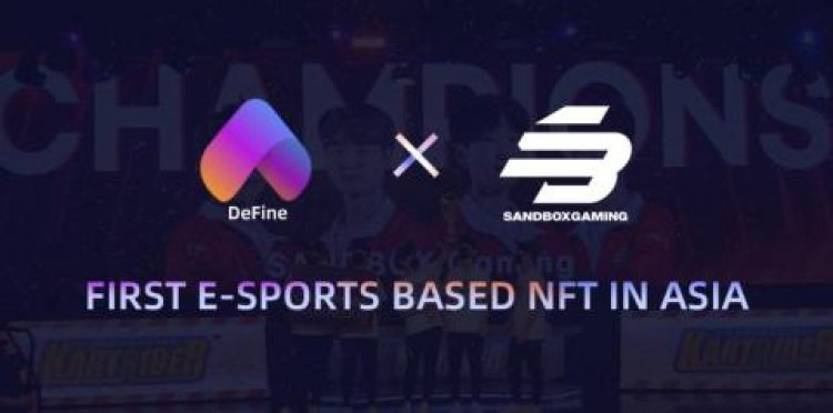 NFT Social Platform DeFine Issues First E-Sports Based NFT in Asia with Sandbox Gaming